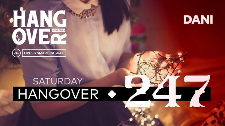 Saturday: Hangover 247 with Dani / 23 Dec 2017