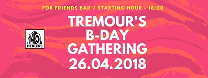 140 Dealers #7.5 - Tremour`s B-day Gathering