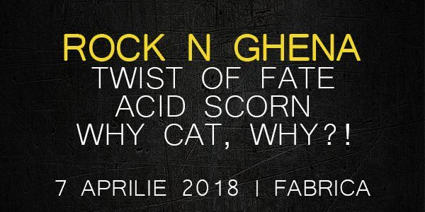Rock n Ghenă//Twist Of Fate//Acid Scorn//Why cat, why?!
