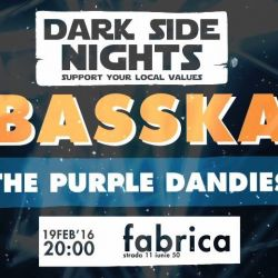 Vineri 19 februarie @ club Fabrica - sala Claudiu Petre #findme<br /> <br /> DARK SIDE NIGHTS<br /> <br /> OPEN DOORS: 20:00<br /> The Purple Dandies: 21:30-22:30<br /> BASSKA: 23:00<br /> Support: 30 lei<br /> <br /> High să ascultăm împreună muzică